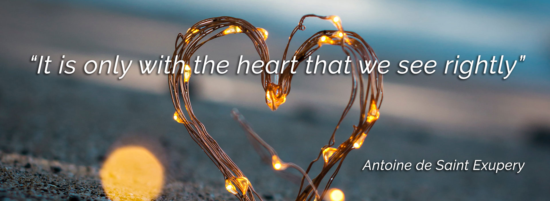 It is only with the heart that we see rightly