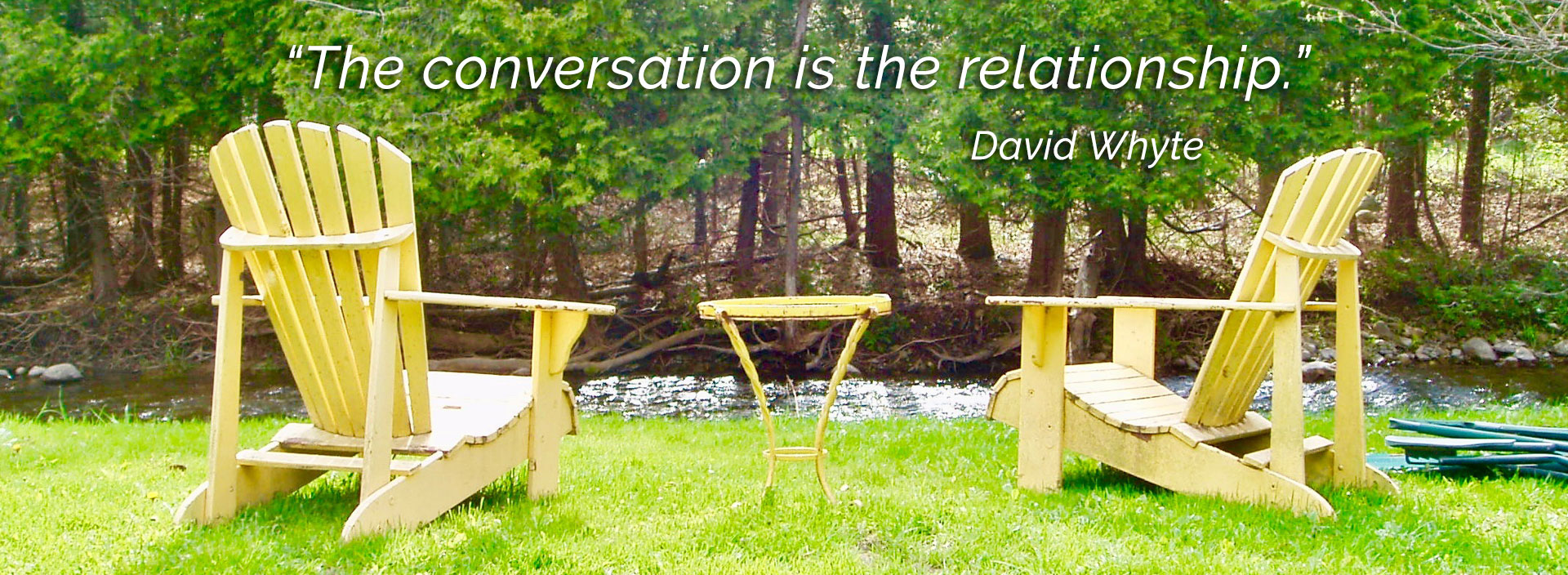 The conversation is the relationship - David Whyte